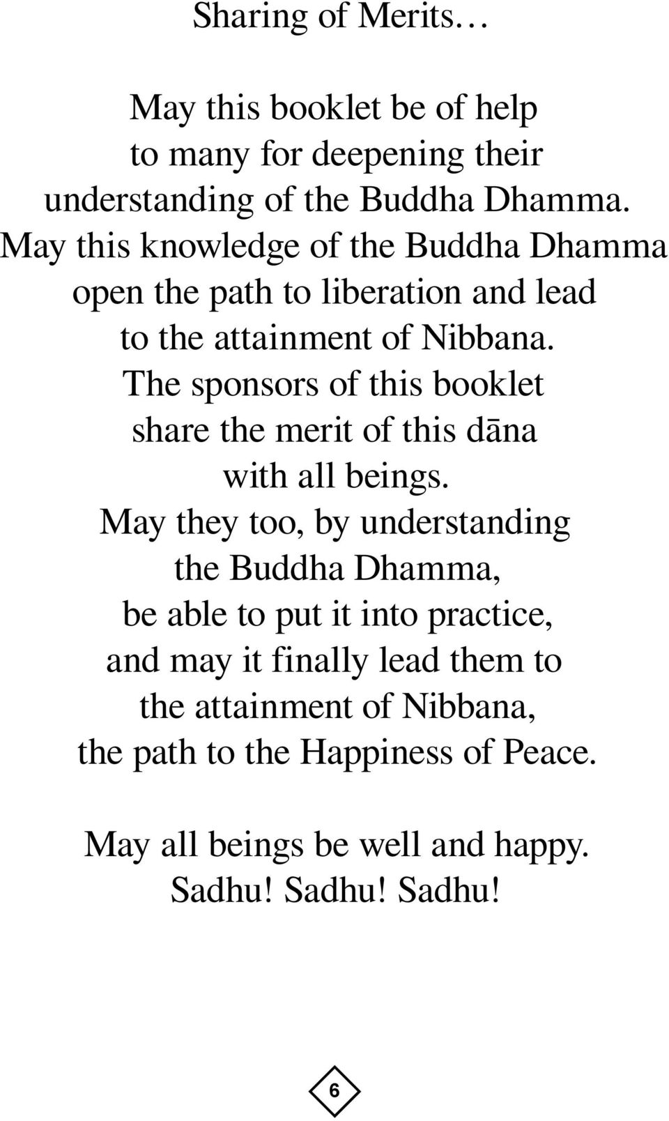 The sponsors of this booklet share the merit of this dàna with all beings.