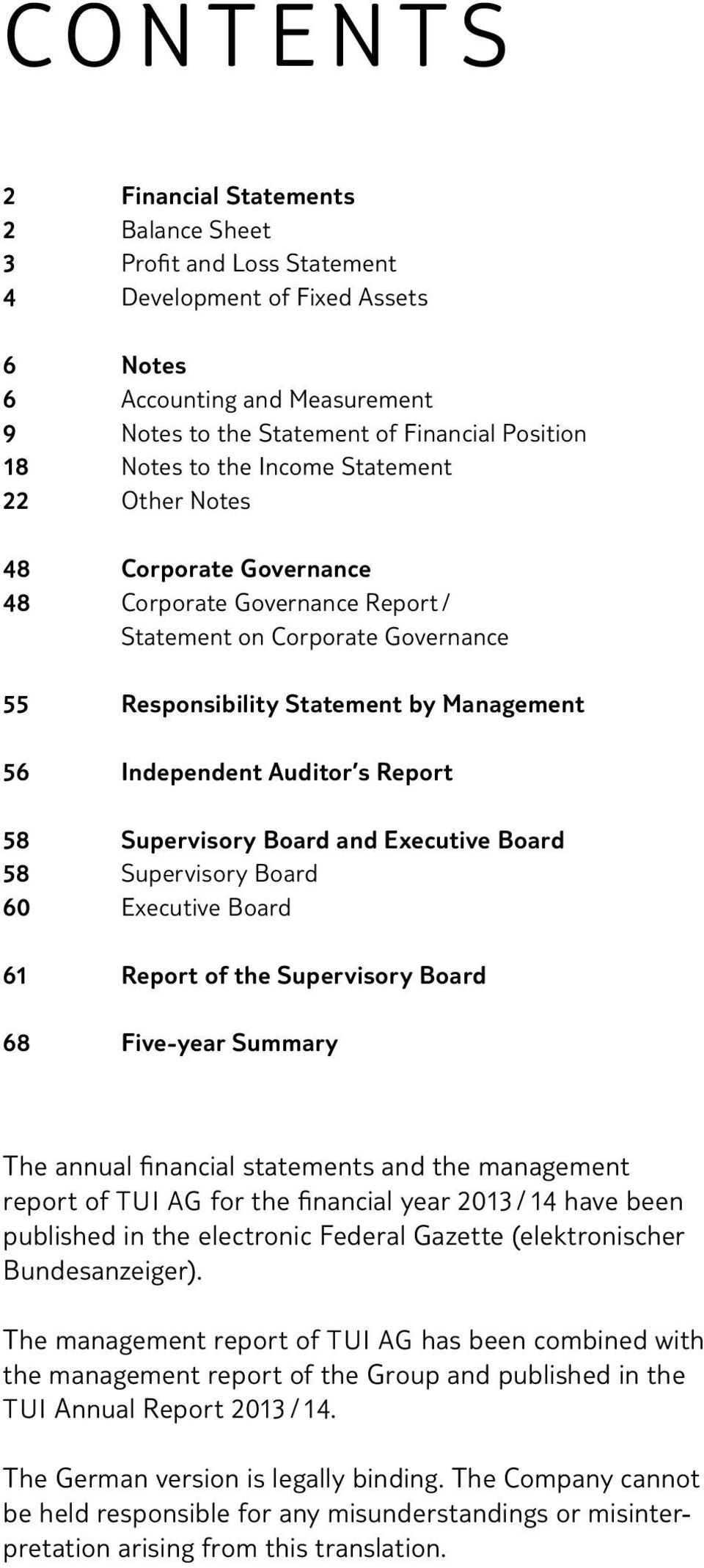 Report 58 Supervisory Board and Executive Board 58 Supervisory Board 60 Executive Board 61 Report of the Supervisory Board 68 Five-year Summary The annual financial statements and the management