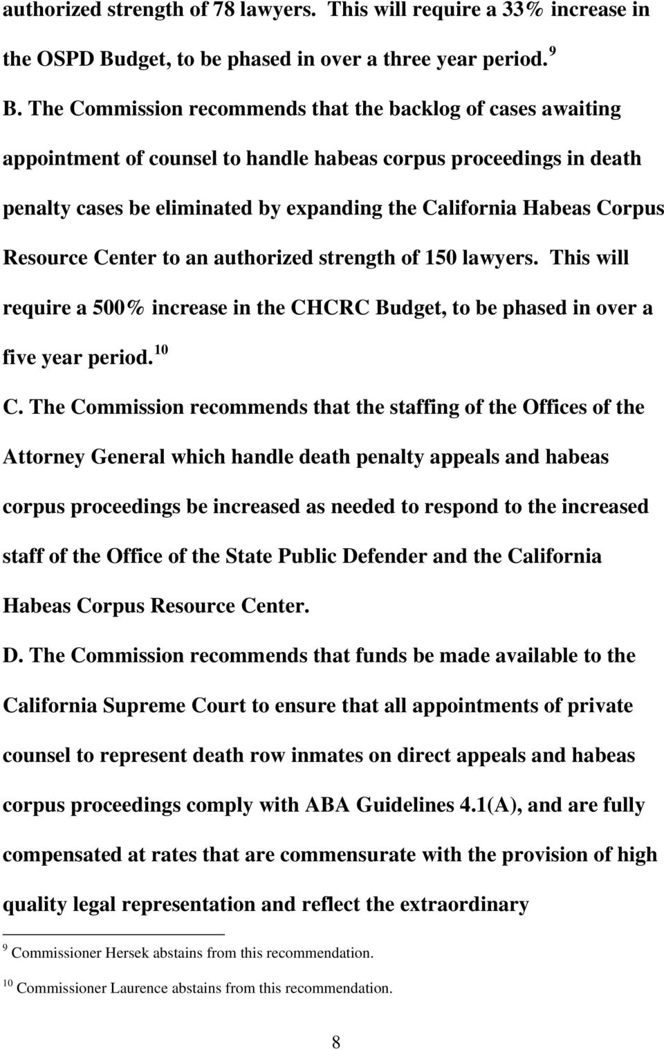Resource Center to an authorized strength of 150 lawyers. This will require a 500% increase in the CHCRC Budget, to be phased in over a five year period. 10 C.