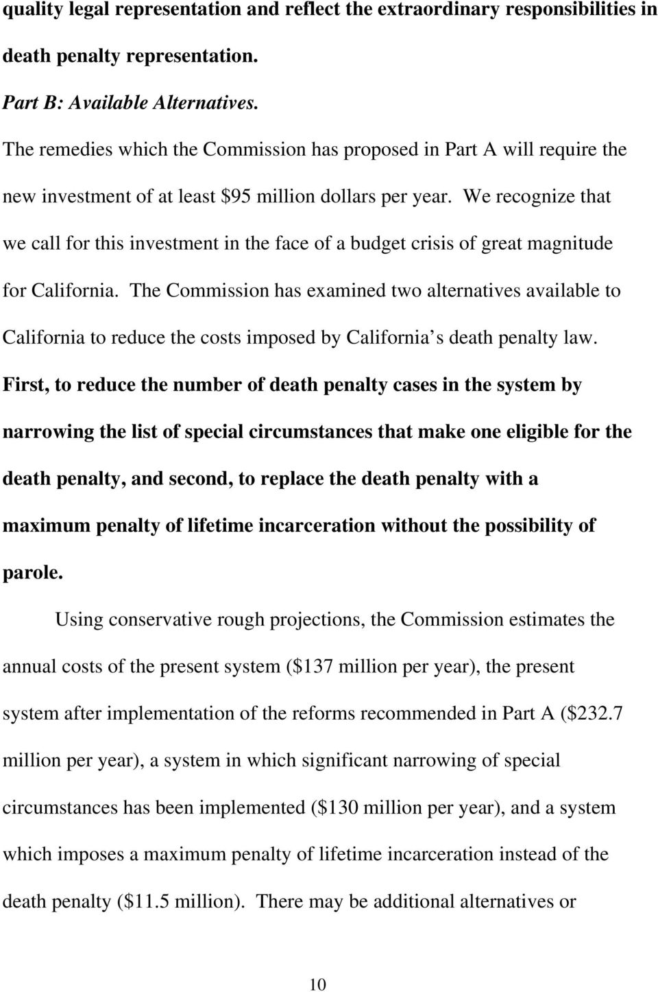 We recognize that we call for this investment in the face of a budget crisis of great magnitude for California.