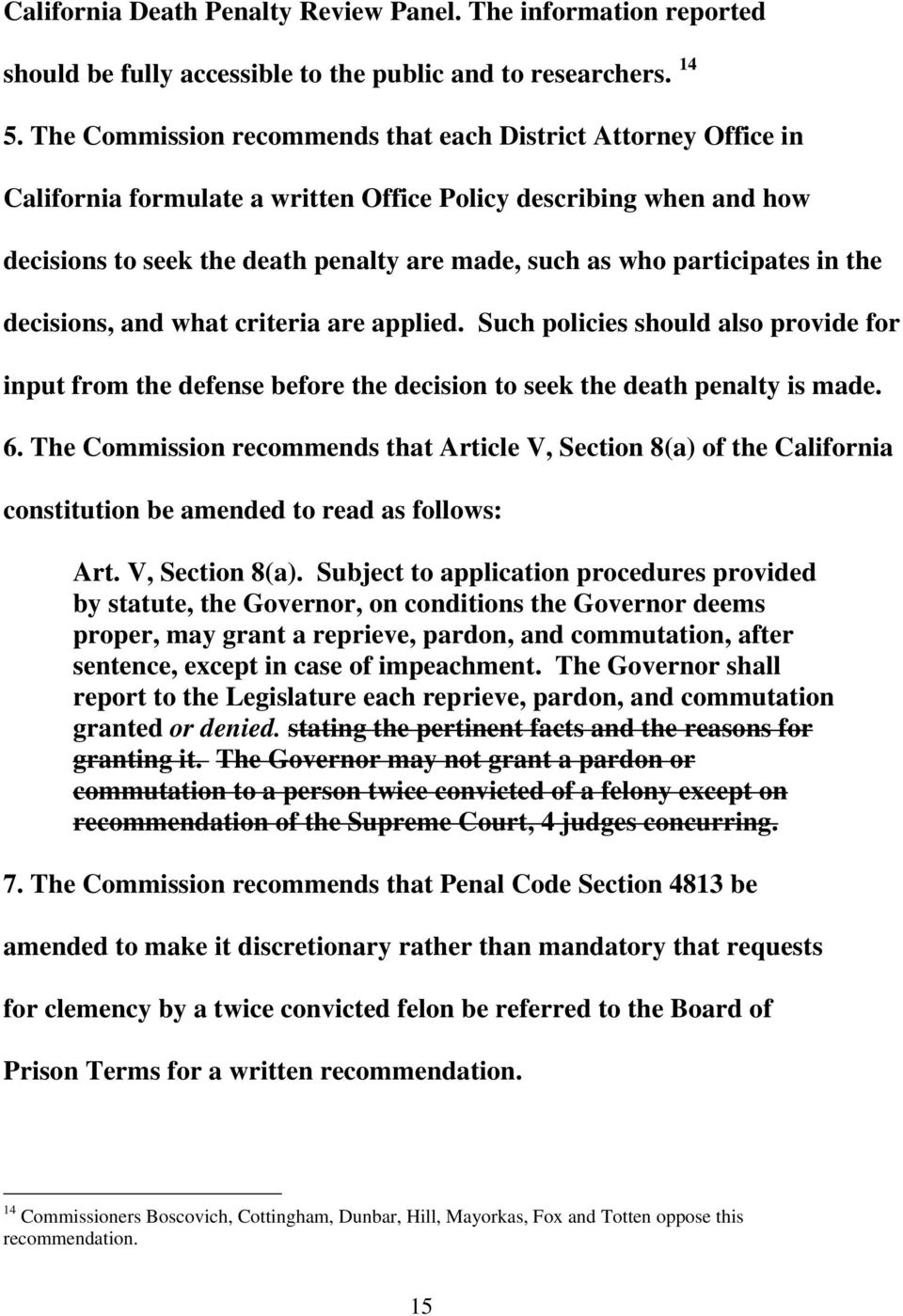 participates in the decisions, and what criteria are applied. Such policies should also provide for input from the defense before the decision to seek the death penalty is made. 6.