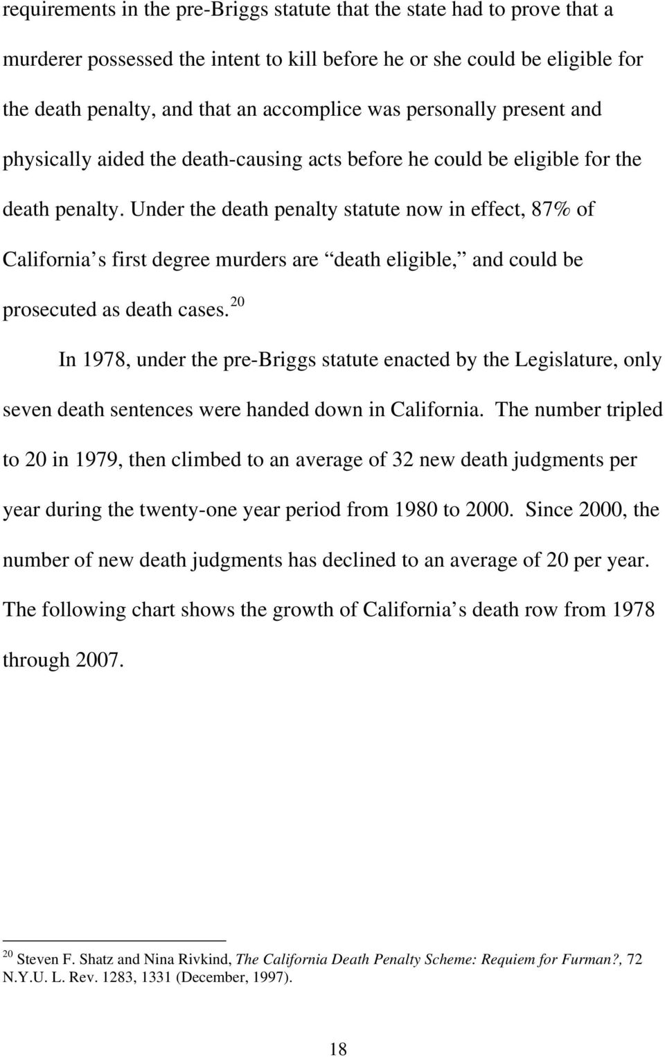 Under the death penalty statute now in effect, 87% of California s first degree murders are death eligible, and could be prosecuted as death cases.