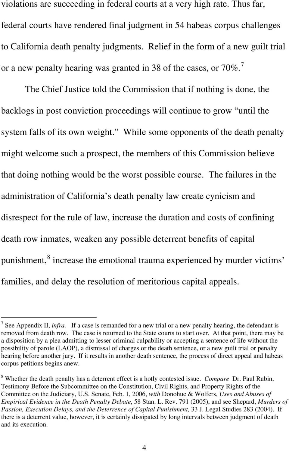 7 The Chief Justice told the Commission that if nothing is done, the backlogs in post conviction proceedings will continue to grow until the system falls of its own weight.