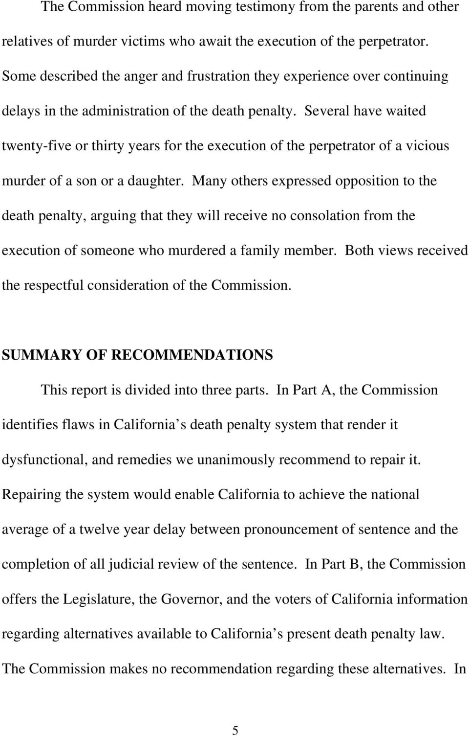 Several have waited twenty-five or thirty years for the execution of the perpetrator of a vicious murder of a son or a daughter.