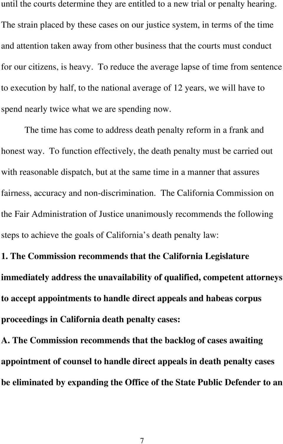 To reduce the average lapse of time from sentence to execution by half, to the national average of 12 years, we will have to spend nearly twice what we are spending now.