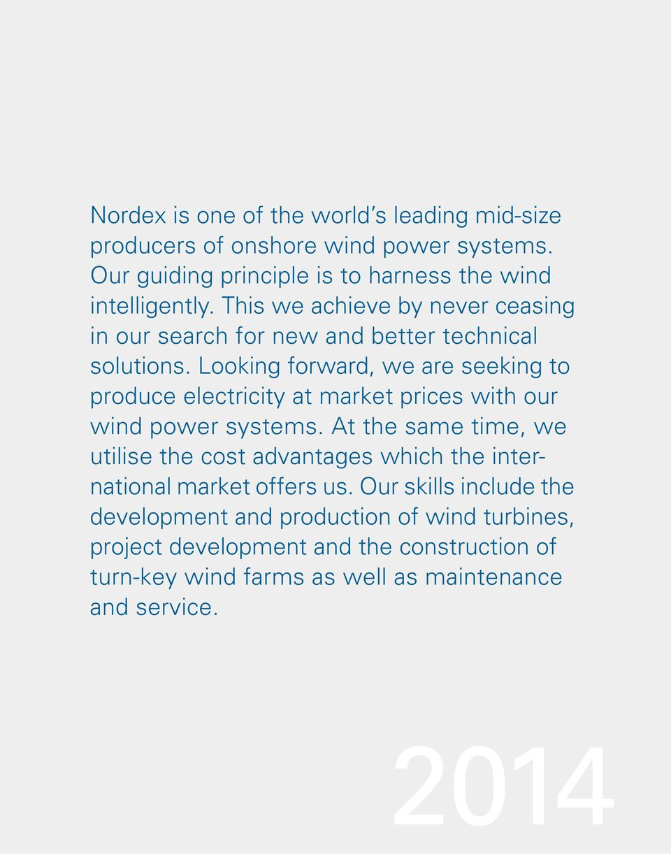 Looking forward, we are seeking to produce electricity at market prices with our wind power systems.