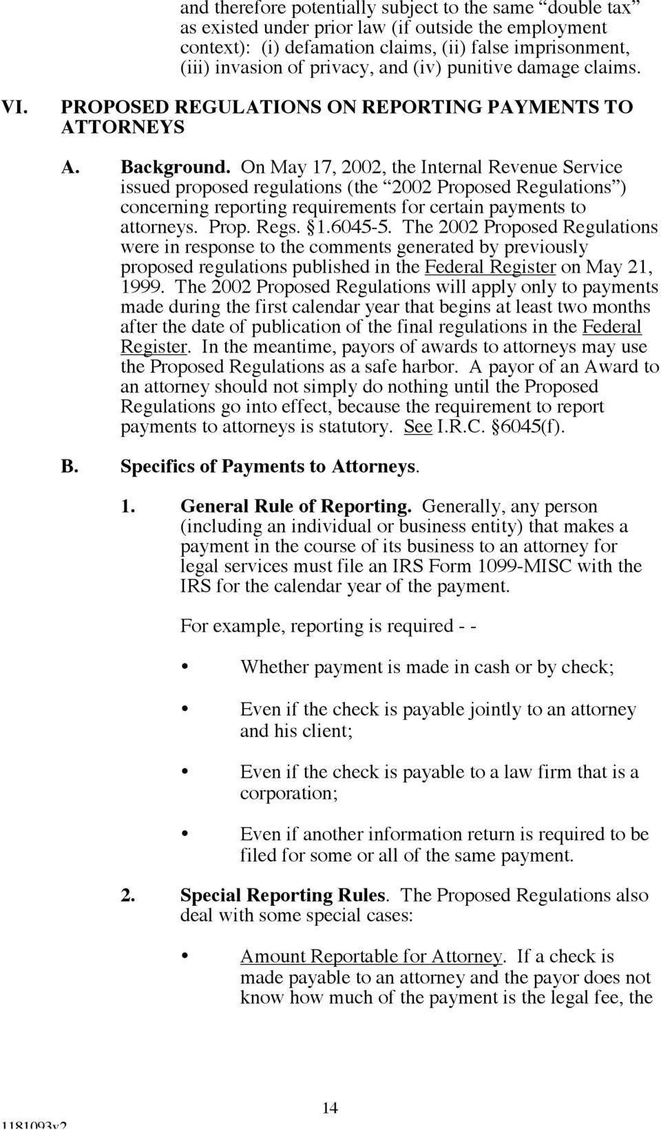 On May 17, 2002, the Internal Revenue Service issued proposed regulations (the 2002 Proposed Regulations ) concerning reporting requirements for certain payments to attorneys. Prop. Regs. 1.6045-5.
