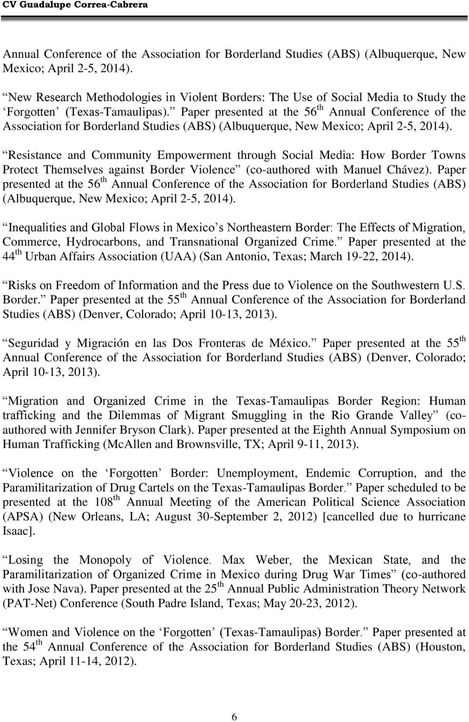 Paper presented at the 56 th  Resistance and Community Empowerment through Social Media: How Border Towns Protect Themselves against Border Violence (co-authored with Manuel Chávez).