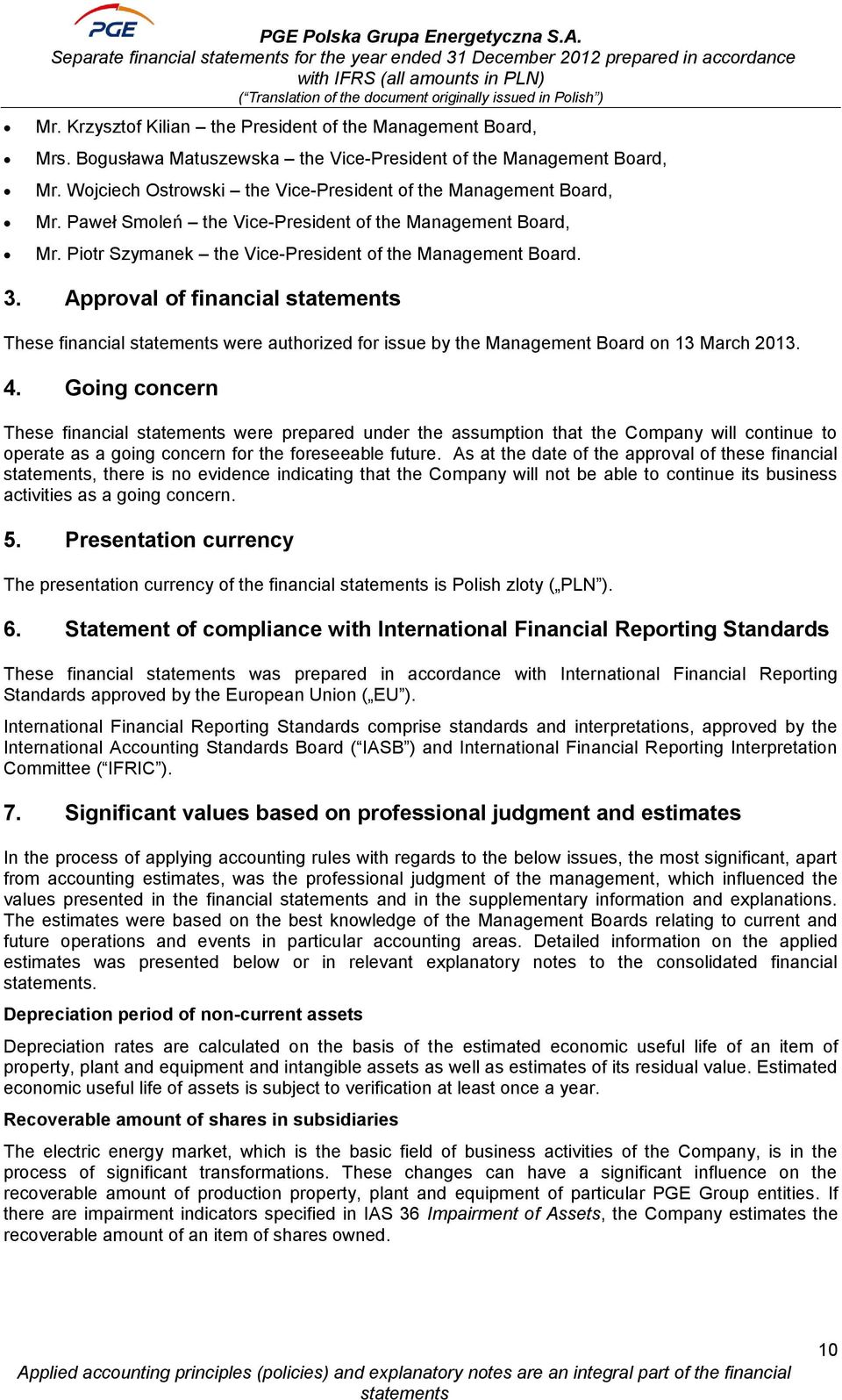 Approval of financial These financial were authorized for issue by the Management Board on 13 March 2013. 4.