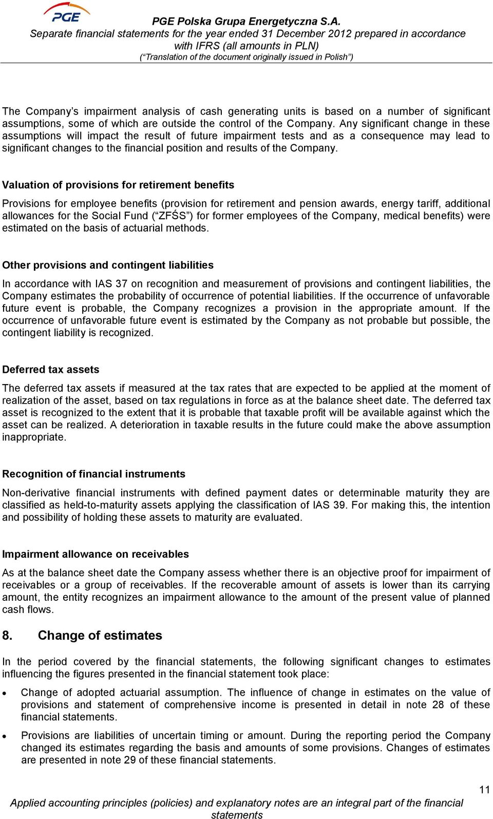 Valuation of provisions for retirement benefits Provisions for employee benefits (provision for retirement and pension awards, energy tariff, additional allowances for the Social Fund ( ZFŚS ) for