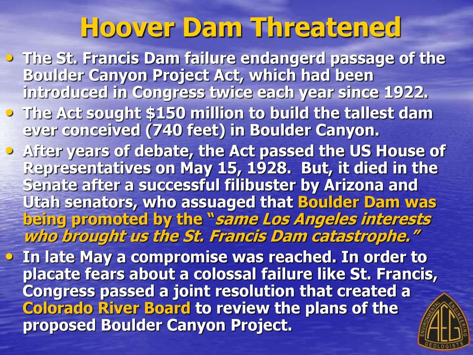 But, it died in the Senate after a successful filibuster by Arizona and Utah senators, who assuaged that Boulder Dam was being promoted by the same Los Angeles interests who brought us the St.