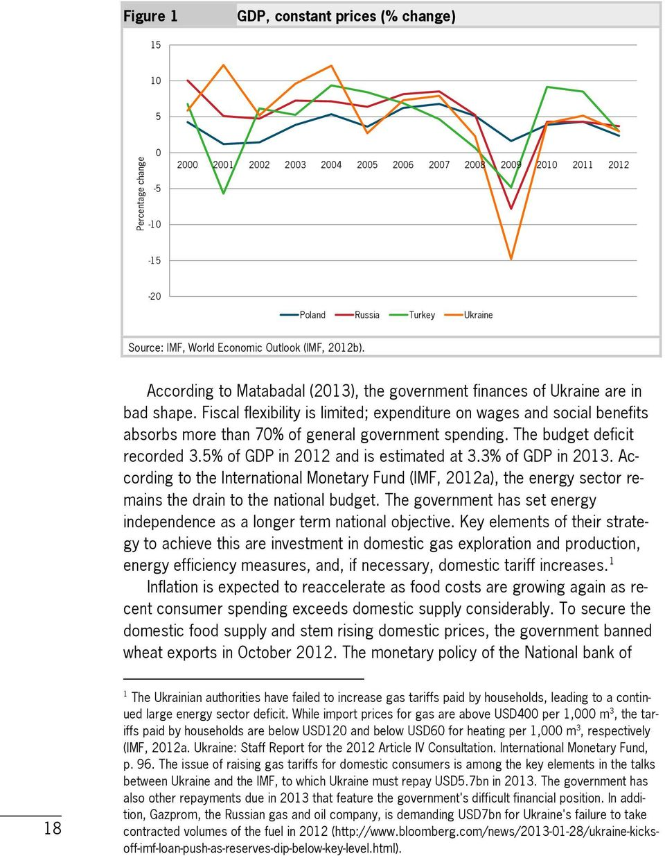 Fiscal flexibility is limited; expenditure on wages and social benefits absorbs more than 70% of general government spending. The budget deficit recorded 3.5% of GDP in 2012 and is estimated at 3.