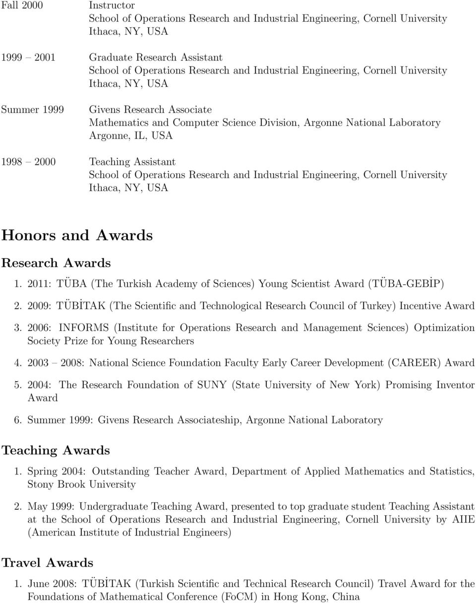 Assistant School of Operations Research and Industrial Engineering, Cornell University Ithaca, NY, USA Honors and Awards Research Awards 1.