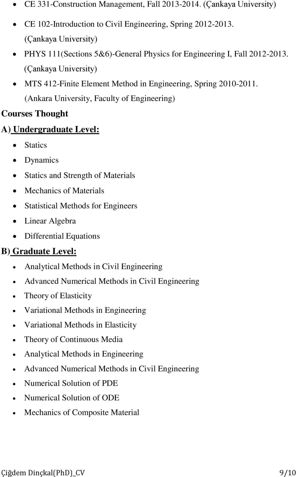 (Ankara University, Faculty of Engineering) Courses Thought A) Undergraduate Level: Statics Dynamics Statics and Strength of Materials Mechanics of Materials Statistical Methods for Engineers Linear