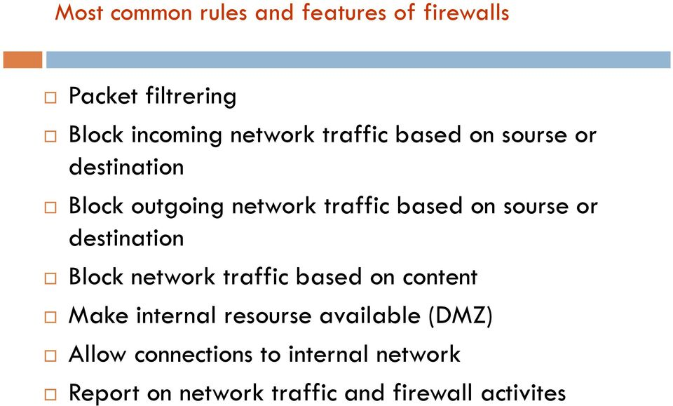 or destination Block network traffic based on content Make internal resourse available