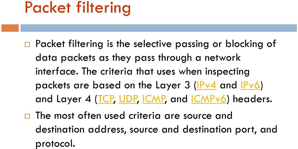 The criteria that uses when inspecting packets are based on the Layer 3 (IPv4 and IPv6) and