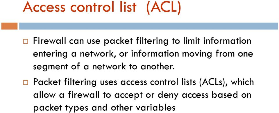 Packet filtering uses access control lists (ACLs), which Packet filtering uses access