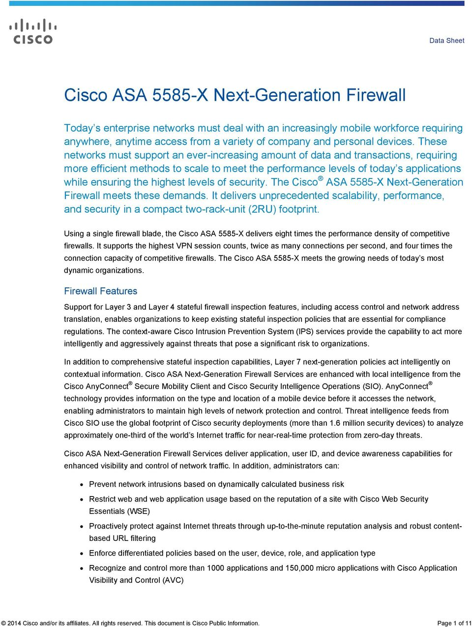 highest levels of security. The Cisco ASA 5585-X Next-Generation Firewall meets these demands.