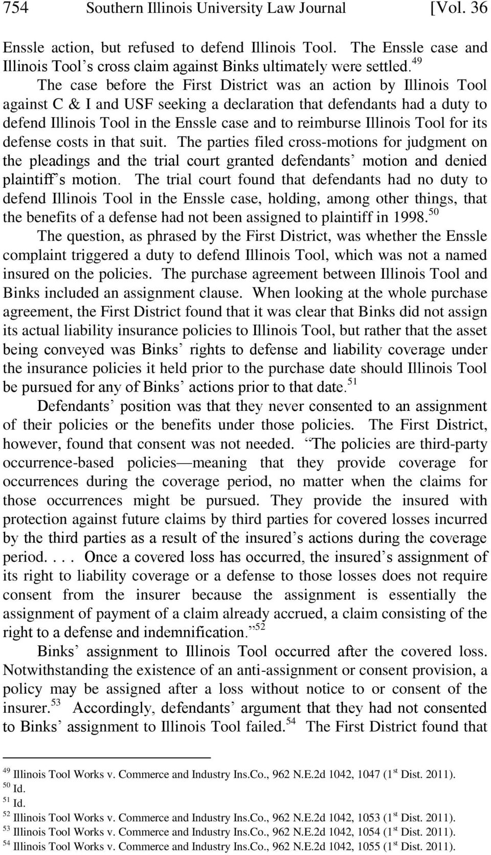 Illinois Tool for its defense costs in that suit. The parties filed cross-motions for judgment on the pleadings and the trial court granted defendants motion and denied plaintiff s motion.