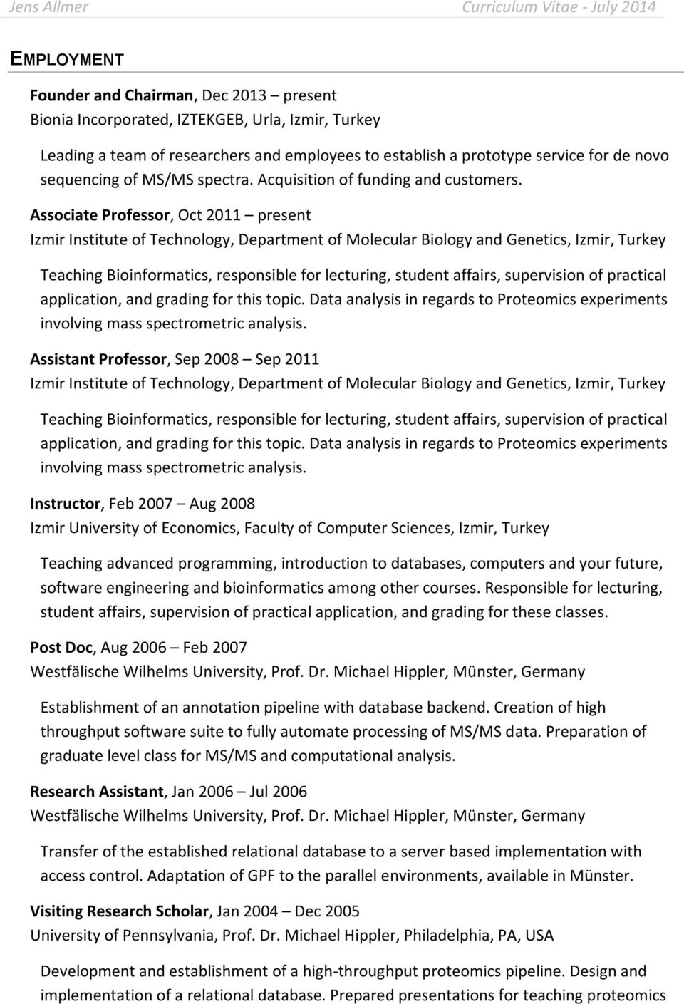 Associate Professor, Oct 2011 present Izmir Institute of Technology, Department of Molecular Biology and Genetics, Izmir, Turkey Teaching Bioinformatics, responsible for lecturing, student affairs,
