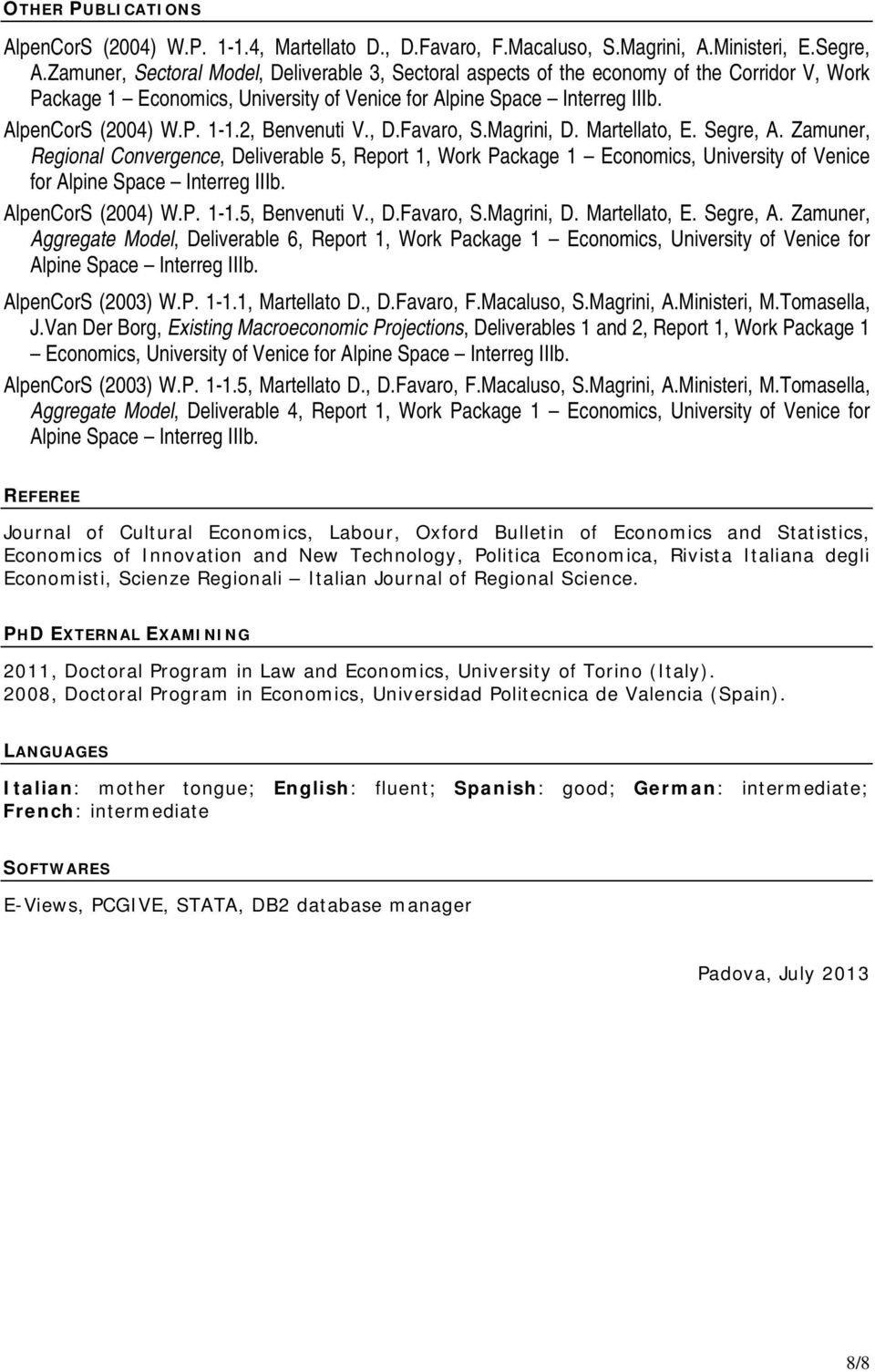2, Benvenuti V., D.Favaro, S.Magrini, D. Martellato, E. Segre, A. Zamuner, Regional Convergence, Deliverable 5, Report 1, Work Package 1 Economics, University of Venice for Alpine Space Interreg IIIb.