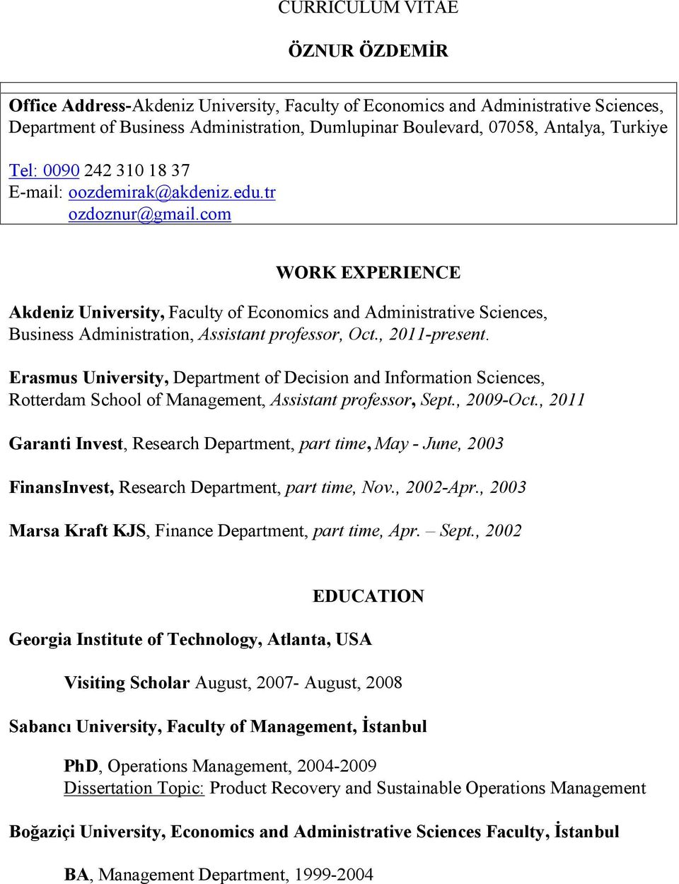 com WORK EXPERIENCE Akdeniz University, Faculty of Economics and Administrative Sciences, Business Administration, Assistant professor, Oct., 2011-present.