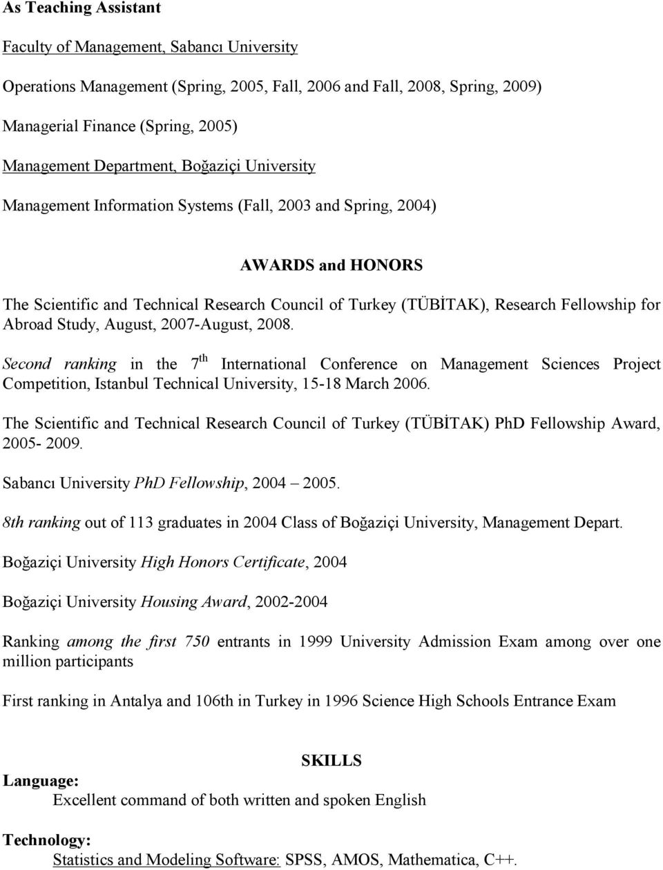 Study, August, 2007-August, 2008. Second ranking in the 7 th International Conference on Management Sciences Project Competition, Istanbul Technical University, 15-18 March 2006.