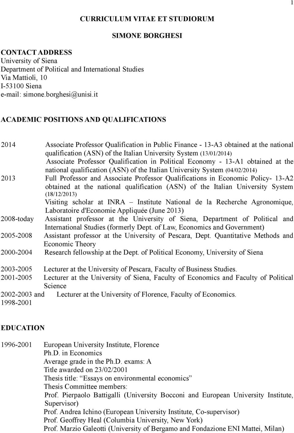 the Italian University System (13/01/2014) Associate Professor Qualification in Political Economy - 13-A1 obtained at the national qualification (ASN) of the Italian University System (04/02/2014)