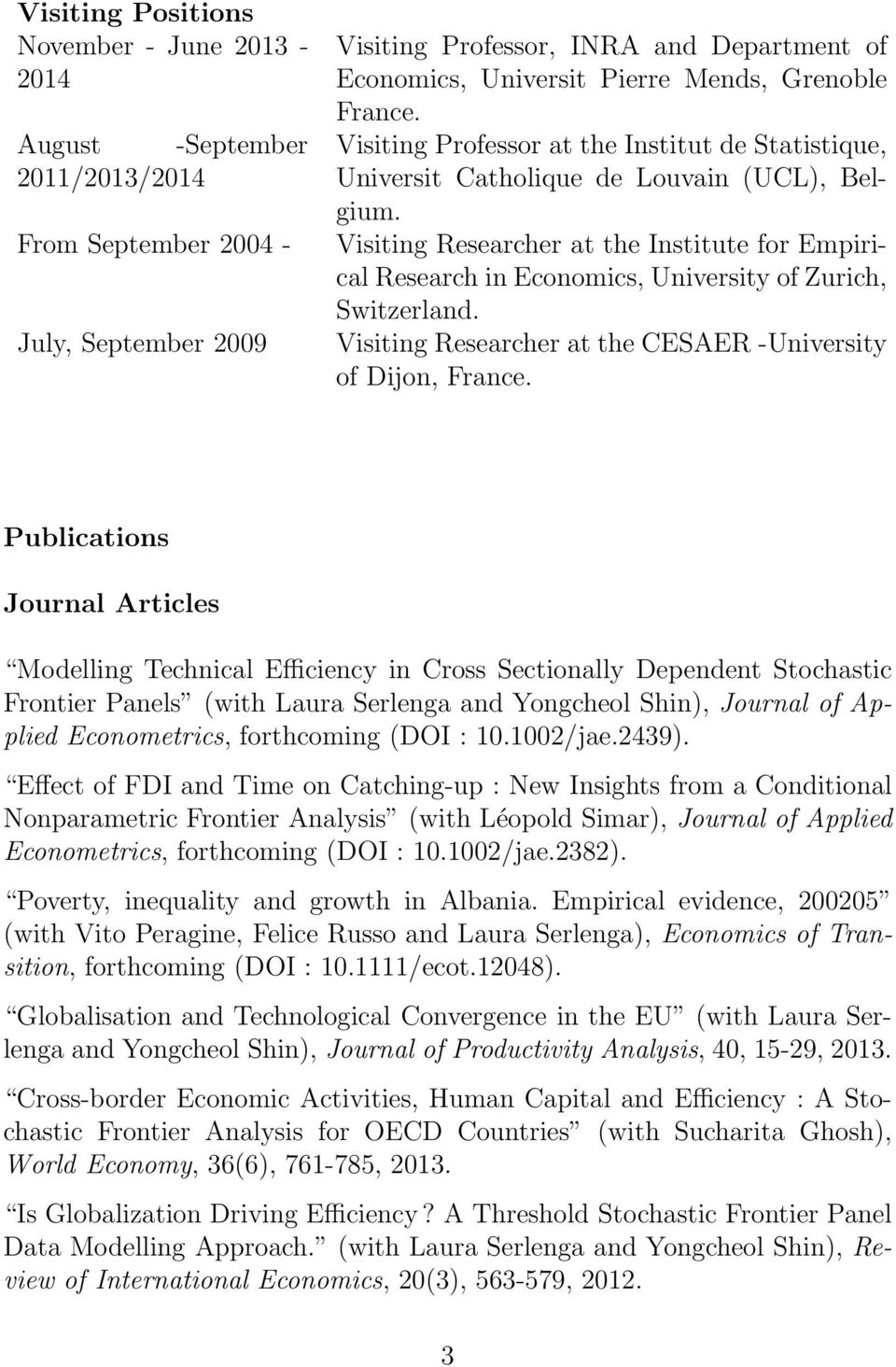 Visiting Researcher at the Institute for Empirical Research in Economics, University of Zurich, Switzerland. Visiting Researcher at the CESAER -University of Dijon, France.