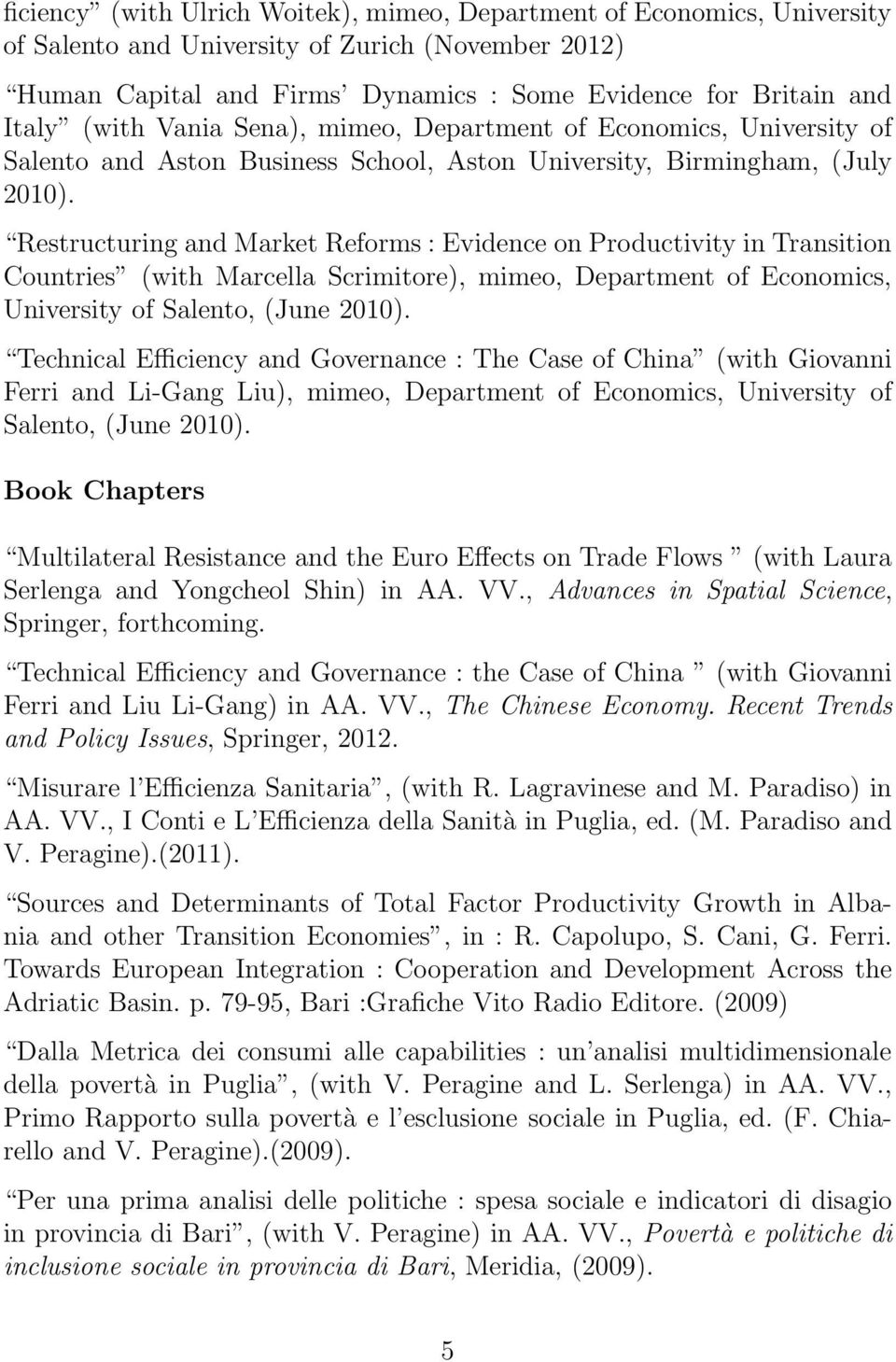 Restructuring and Market Reforms: Evidence on Productivity in Transition Countries (with Marcella Scrimitore), mimeo, Department of Economics, University of Salento, (June 2010).