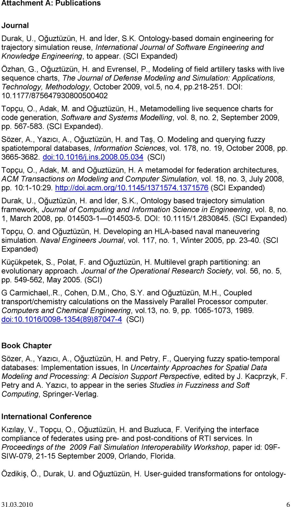 and Evrensel, P., Modeling of field artillery tasks with live sequence charts, The Journal of Defense Modeling and Simulation: Applications, Technology, Methodology, October 2009, vol.5, no.4, pp.