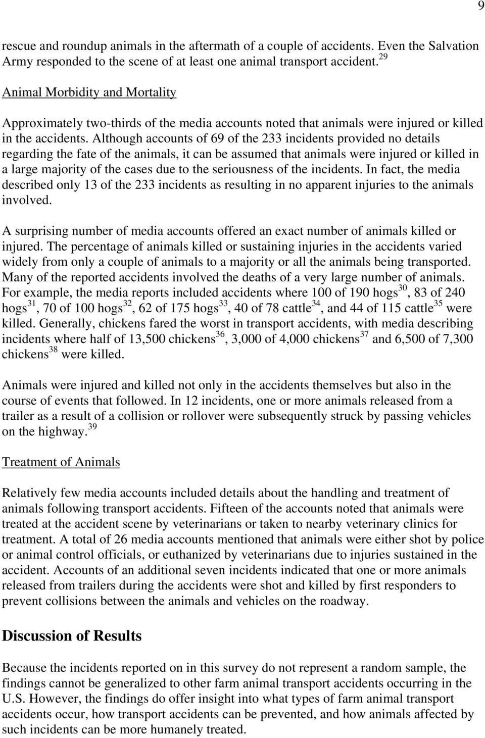 Although accounts of 69 of the 233 incidents provided no details regarding the fate of the animals, it can be assumed that animals were injured or killed in a large majority of the cases due to the