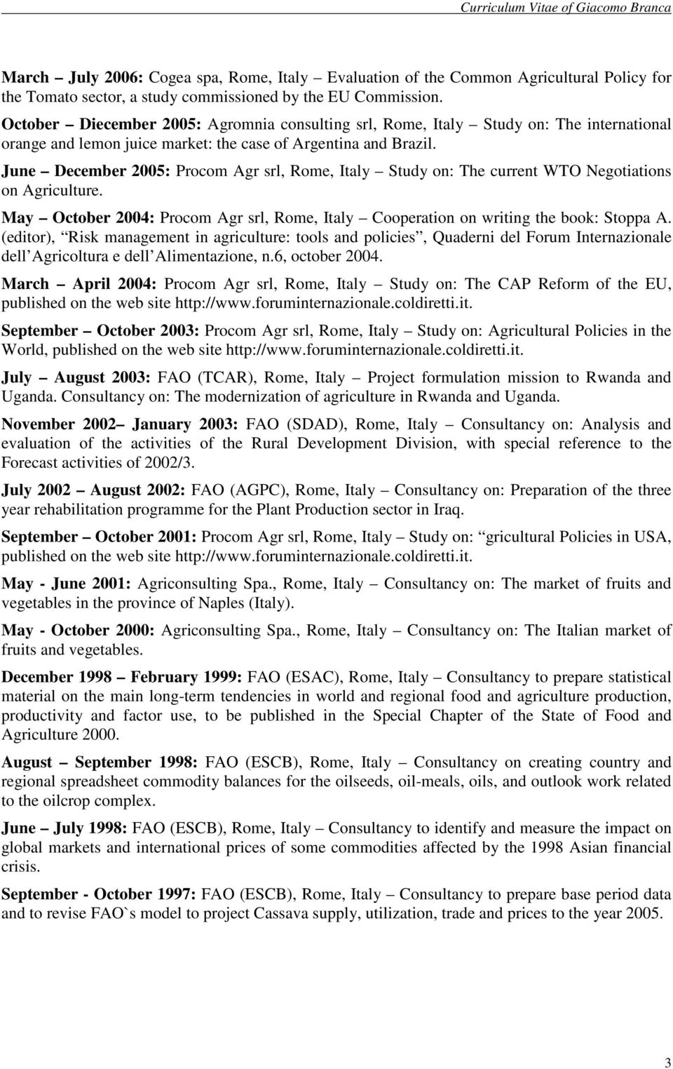 June December 2005: Procom Agr srl, Rome, Italy Study on: The current WTO Negotiations on Agriculture. May October 2004: Procom Agr srl, Rome, Italy Cooperation on writing the book: Stoppa A.