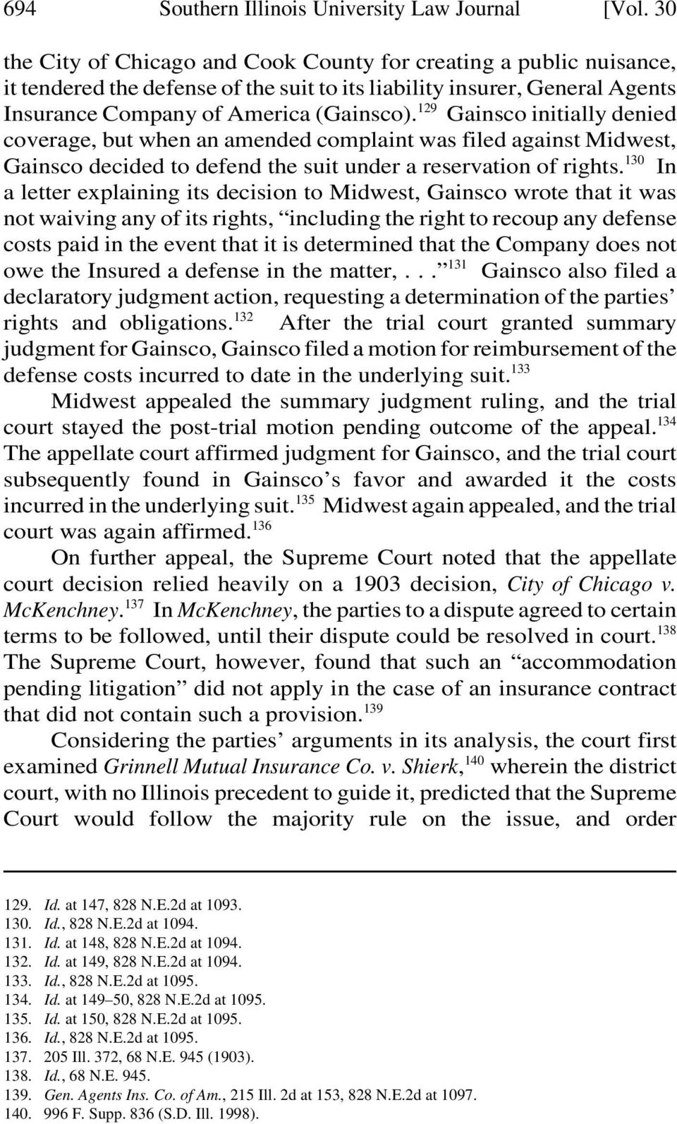 129 Gainsco initially denied coverage, but when an amended complaint was filed against Midwest, Gainsco decided to defend the suit under a reservation of rights.