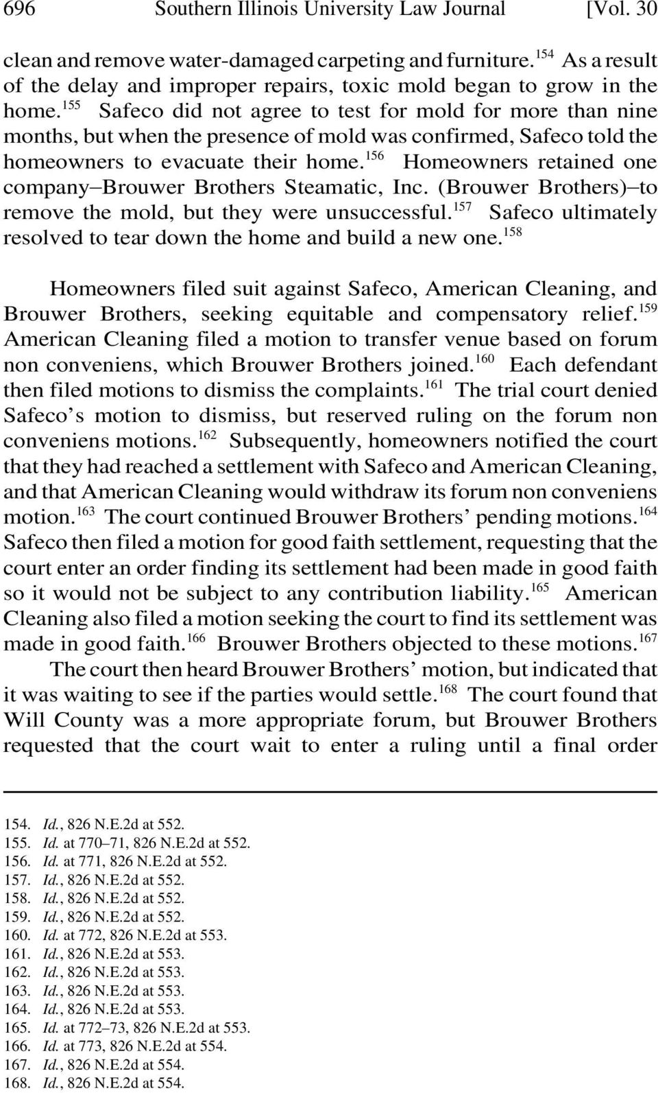 156 Homeowners retained one company)brouwer Brothers Steamatic, Inc. (Brouwer Brothers))to remove the mold, but they were unsuccessful.