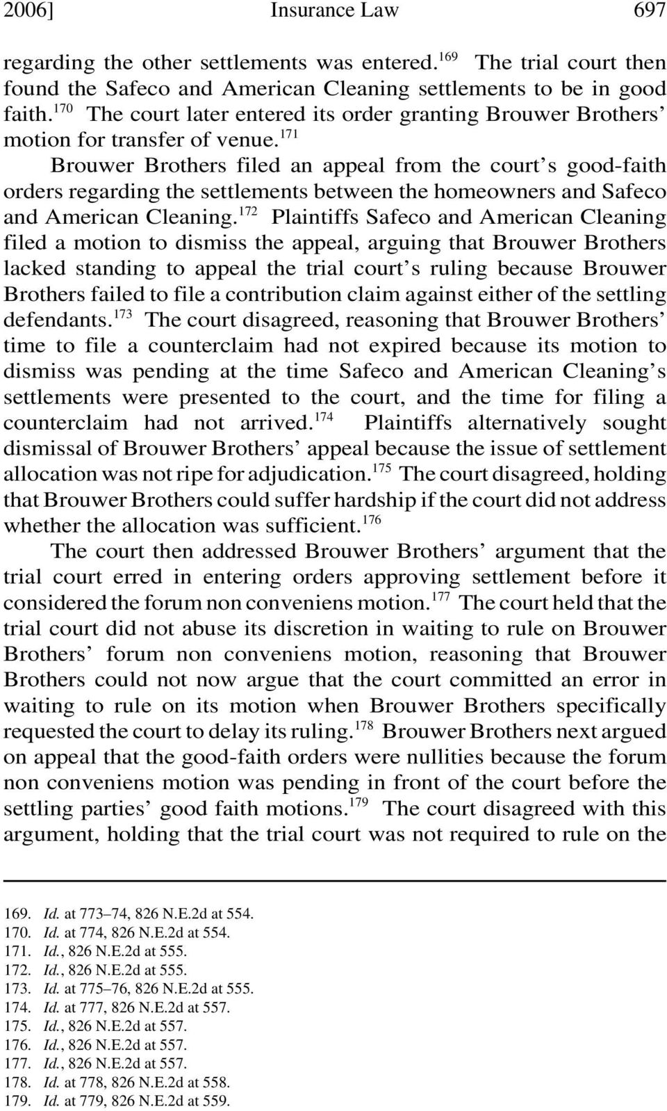 171 Brouwer Brothers filed an appeal from the court s good-faith orders regarding the settlements between the homeowners and Safeco and American Cleaning.