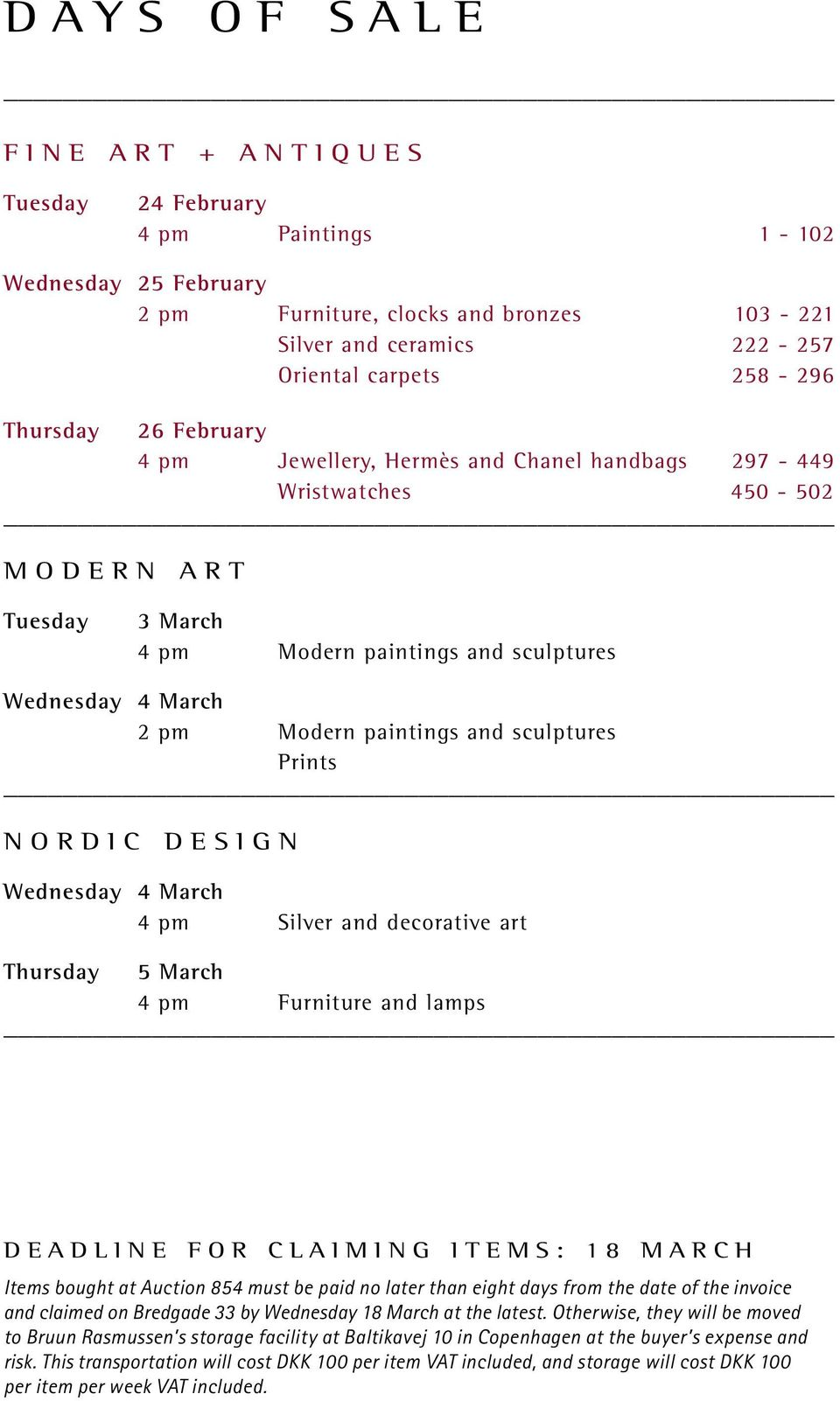 and sculptures Prints NORDIC DESIGN Wednesday 4 March 4 pm Silver and decorative art Thursday 5 March 4 pm Furniture and lamps DEADLINE FOR CLAIMING ITEMS: 18 MARCH Items bought at Auction 854 must