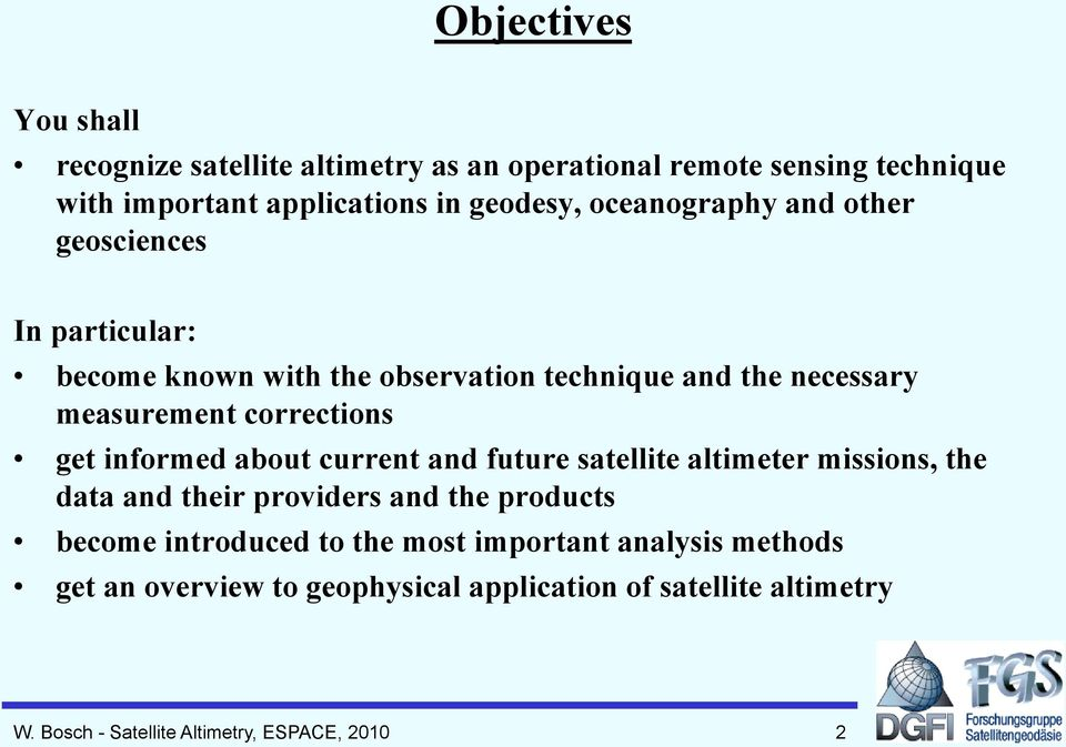get informed about current and future satellite altimeter missions, the data and their providers and the products become introduced to the