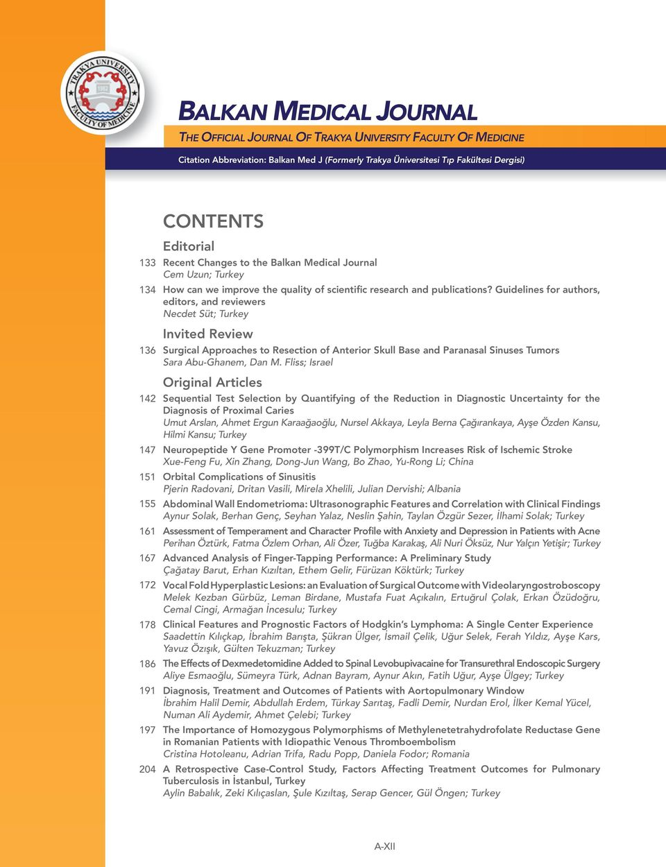 Guidelines for authors, editors, and reviewers Necdet Süt; Turkey Invited Review Surgical Approaches to Resection of Anterior Skull Base and Paranasal Sinuses Tumors Sara Abu-Ghanem, Dan M.
