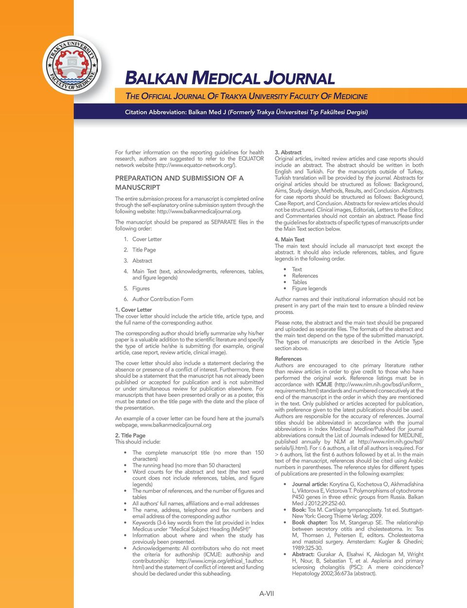http://www.balkanmedicaljournal.org. The manuscript should be prepared as SEPARATE files in the following order: 1. Cover Letter 2. Title Page 3. Abstract 4.