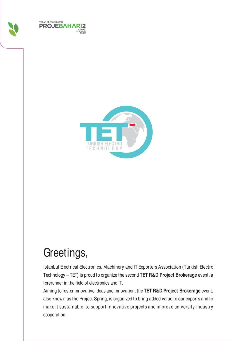 Aiming to foster innovative ideas and innovation, the TET R&D Project Brokerage event, also known as the Project Spring, is