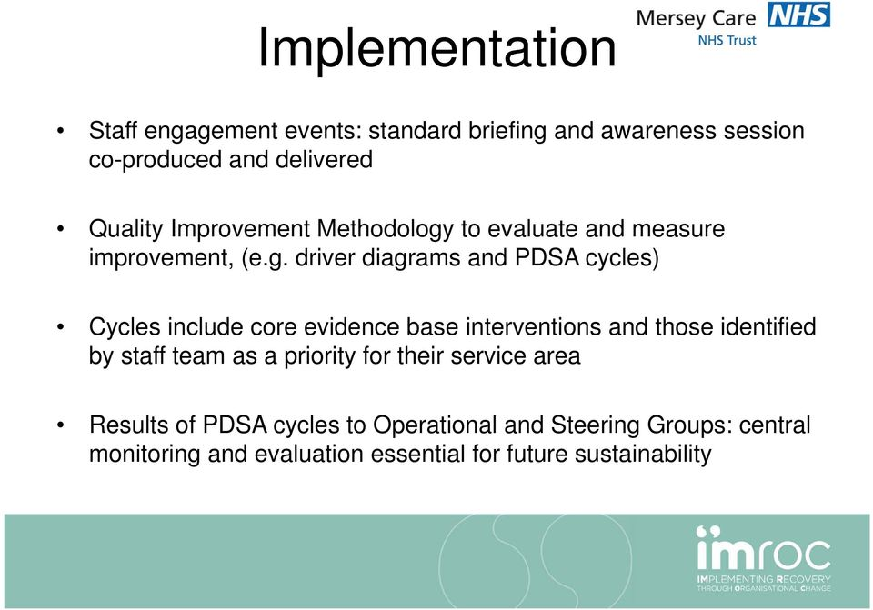 to evaluate and measure improvement, (e.g.