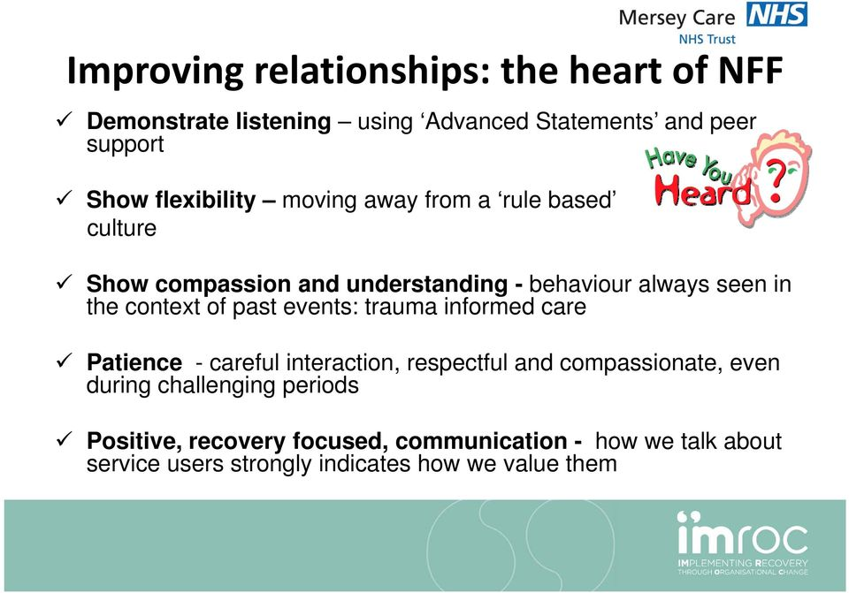 context of past events: trauma informed care Patience - careful interaction, respectful and compassionate, even during