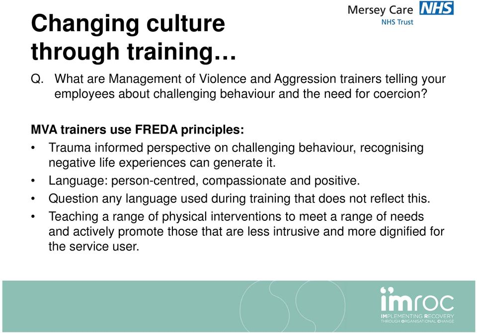 MVA trainers use FREDA principles: Trauma informed perspective on challenging behaviour, recognising negative life experiences can generate it.