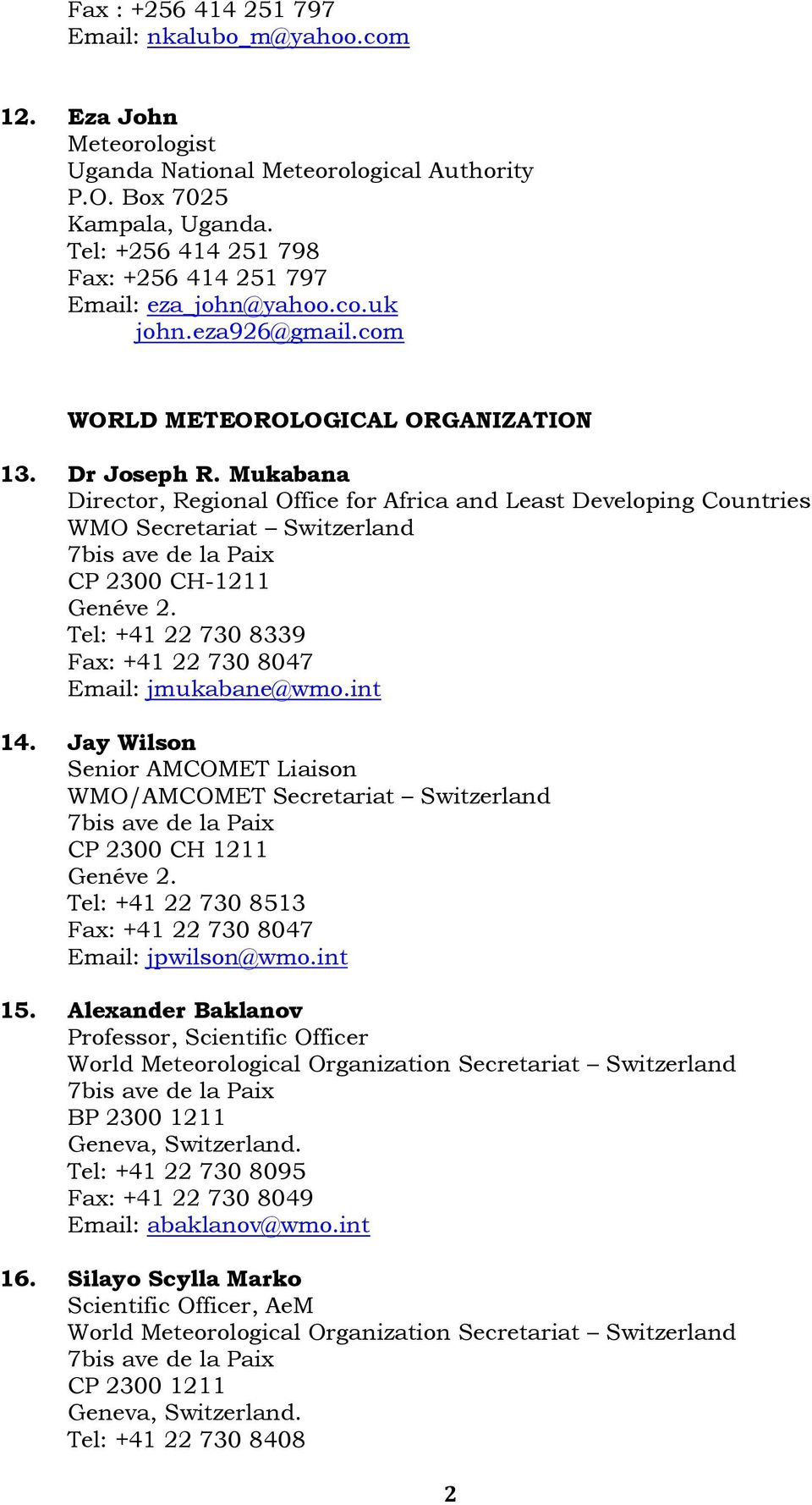 Mukabana Director, Regional Office for Africa and Least Developing Countries WMO Secretariat Switzerland CP 2300 CH-1211 Genéve 2. Tel: +41 22 730 8339 Fax: +41 22 730 8047 Email: jmukabane@wmo.