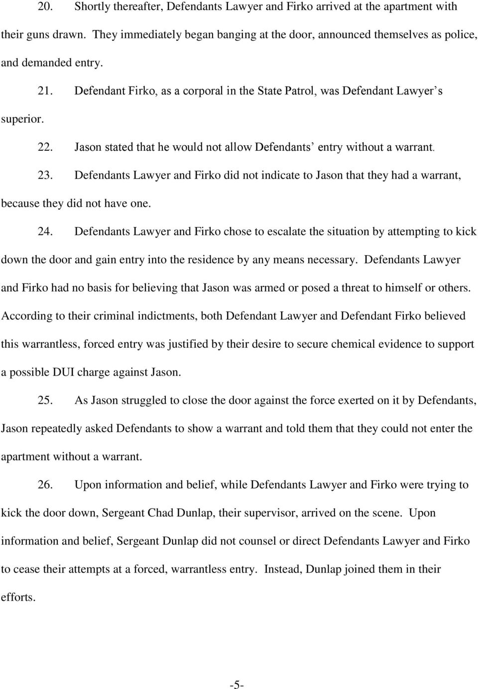 Defendants Lawyer and Firko did not indicate to Jason that they had a warrant, because they did not have one. 24.