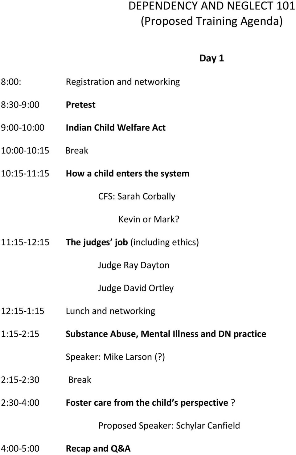 11:15-12:15 The judges job (including ethics) Judge Ray Dayton Judge David Ortley 12:15-1:15 Lunch and networking 1:15-2:15 Substance Abuse,