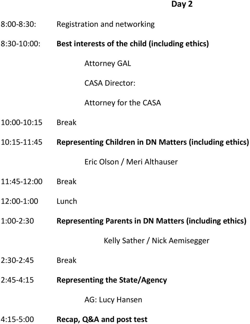 Olson / Meri Althauser 11:45-12:00 Break 12:00-1:00 Lunch 1:00-2:30 Representing Parents in DN Matters (including ethics)