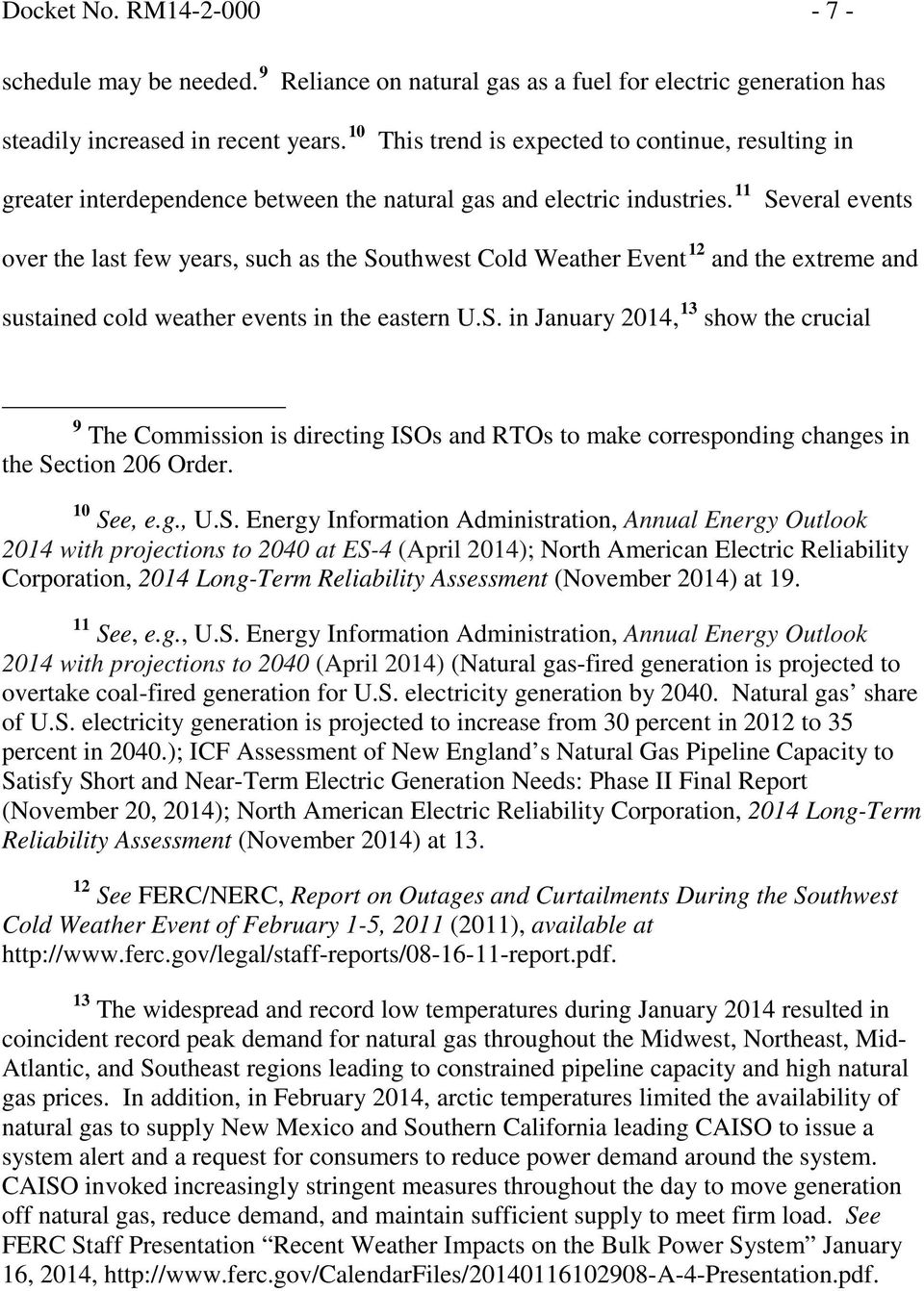 11 Several events over the last few years, such as the Southwest Cold Weather Event 12 and the extreme and sustained cold weather events in the eastern U.S. in January 2014, 13 show the crucial 9 The Commission is directing ISOs and RTOs to make corresponding changes in the Section 206 Order.