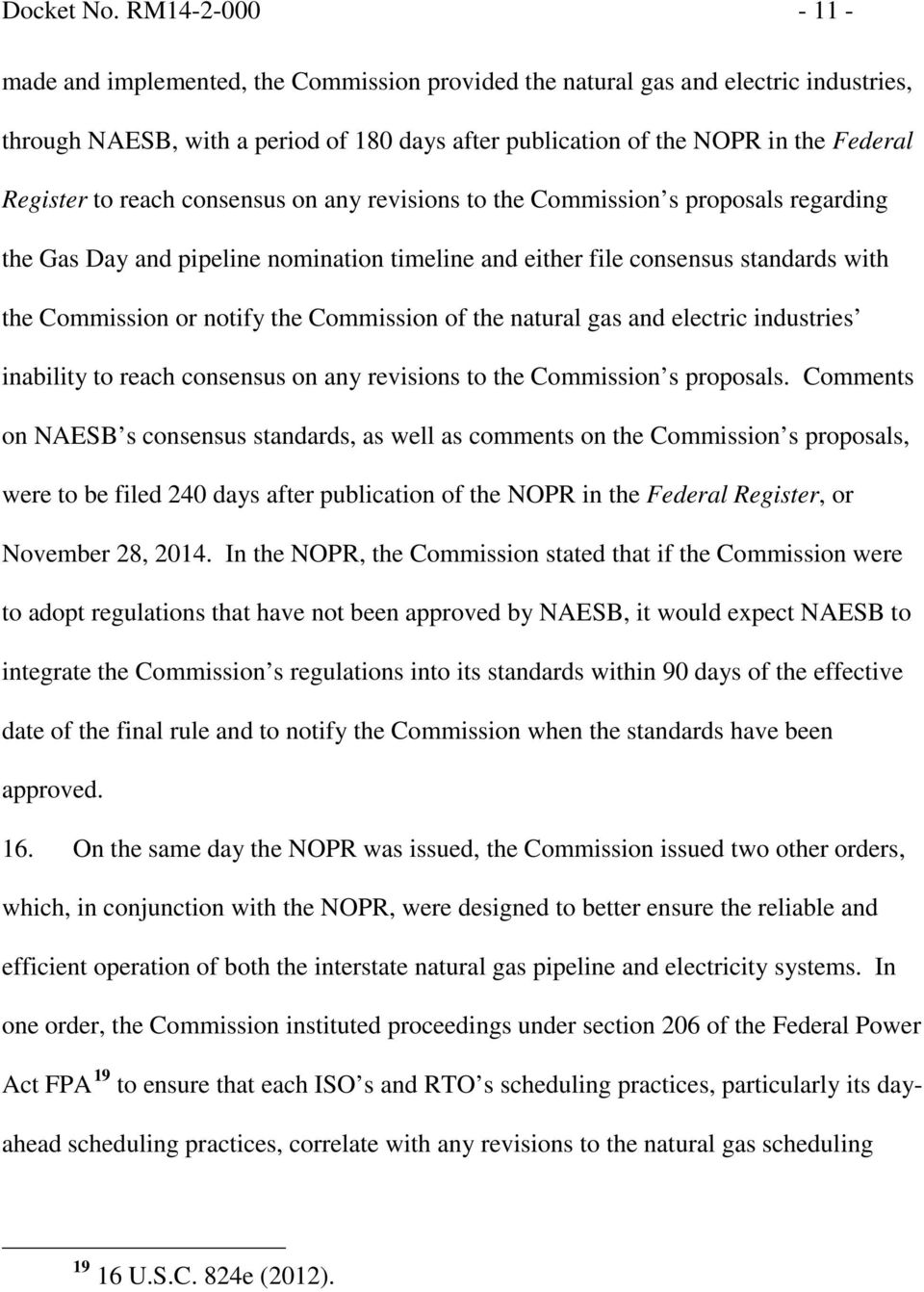 to reach consensus on any revisions to the Commission s proposals regarding the Gas Day and pipeline nomination timeline and either file consensus standards with the Commission or notify the